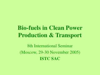 Bio-fuels in Clean Power Production & Transport