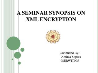 A SEMINAR SYNOPSIS ON  XML ENCRYPTION