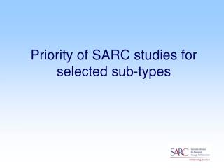 Priority of SARC studies for selected sub-types