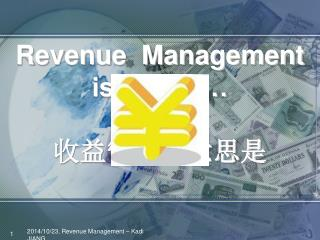Revenue  Management  is about … 收益管理的意思是