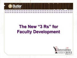 "The New ""3 Rs"" for Faculty Development"