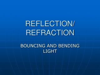 REFLECTION/ REFRACTION