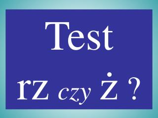 Test rz czy ż ?