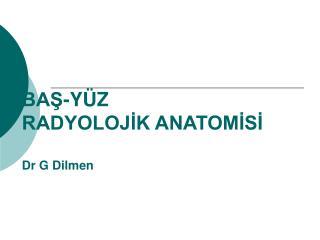 BAŞ-YÜZ RADYOLOJİK ANATOMİSİ Dr G Dilmen