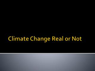 Climate Change Real or Not