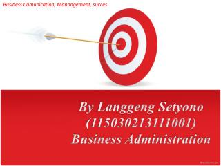 By Langgeng Setyono (115030213111001) Business Administration