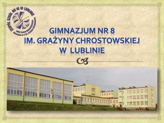 Gimnazjum nr 8 im. Grażyny Chrostowskiej w Lublinie