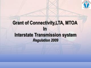 Grant of  Connectivity,LTA , MTOA  In  Interstate Transmission system Regulation 2009