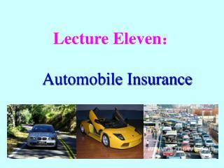 Lecture Eleven : Automobile Insurance