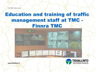 Education and training of traffic management staff at TMC - Finnra TMC