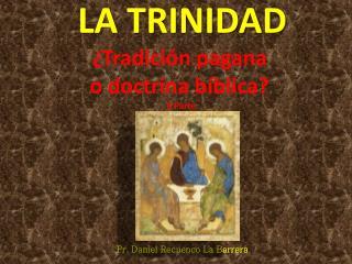 LA TRINIDAD ¿Tradición pagana o doctrina bíblica ? II Parte
