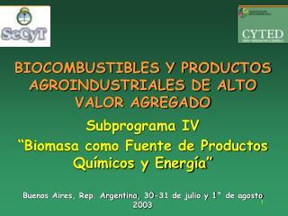 BIOCOMBUSTIBLES Y PRODUCTOS AGROINDUSTRIALES DE ALTO VALOR AGREGADO Subprograma IV