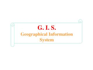 G. I. S. Geographical Information System