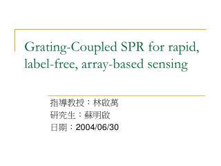 Grating-Coupled SPR for rapid, label-free, array-based sensing