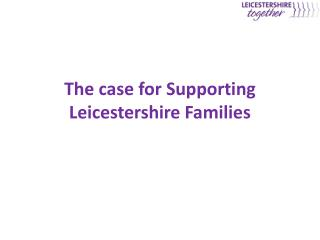 The case for Supporting Leicestershire Families