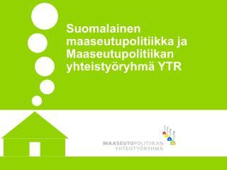 Suomalainen maaseutupolitiikka ja Maaseutupolitiikan yhteistyöryhmä YTR
