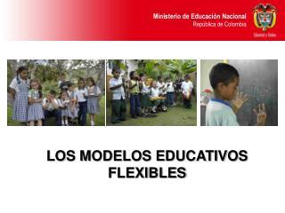 LOS MODELOS EDUCATIVOS FLEXIBLES