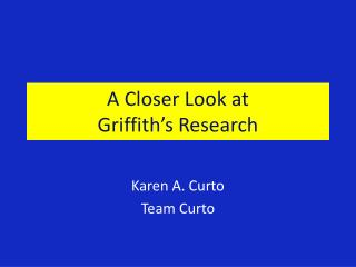 A Closer Look at Griffith's Research