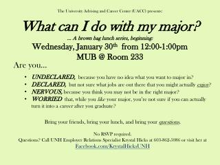 The University Advising and Career Center (UACC) presents: What  can I do with my major ?