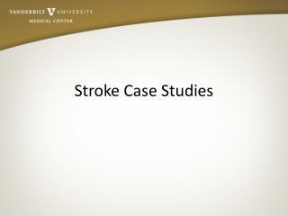 Stroke Case Studies