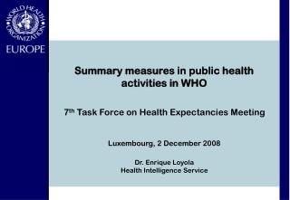 7 th Task Force on Health Expectancies Meeting Luxembourg, 2 December 2008 Dr. Enrique Loyola