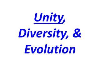 Unity , Diversity, & Evolution