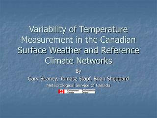 By Gary Beaney, Tomasz Stapf, Brian Sheppard Meteorological Service of Canada