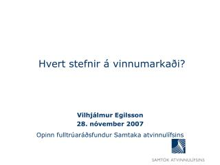 Vilhjálmur Egilsson 28. nóvember 2007 Opinn fulltrúaráðsfundur Samtaka atvinnulífsins