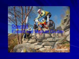 Downhill Erstellt von Manuel Gruber