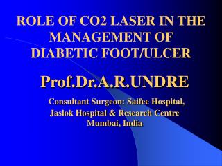 ROLE OF CO2 LASER IN THE MANAGEMENT OF DIABETIC FOOT/ULCER