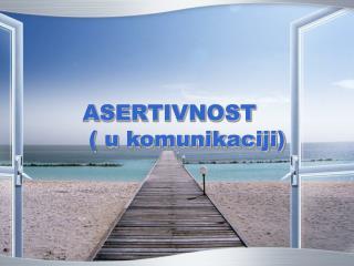 ASERTIVNOST  ( u komunikaciji)