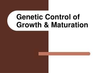Genetic Control of Growth & Maturation