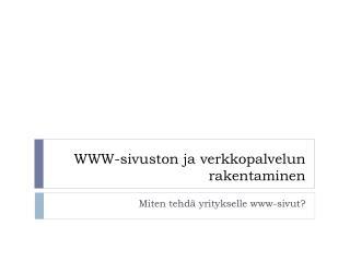 WWW-sivuston ja verkkopalvelun rakentaminen