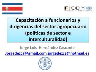 Jorge Luis Hernández Cascante Jorgedezca@gmail , jorgedezca@hotmail.es