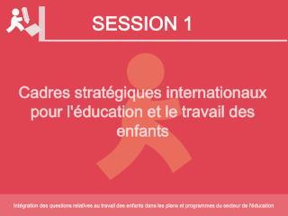 Cadres stratégiques internationaux pour l'éducation et le travail des enfants