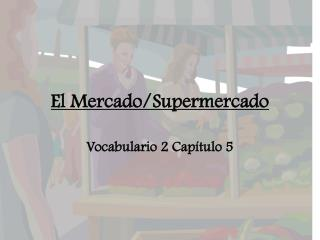 El Mercado/ Supermercado