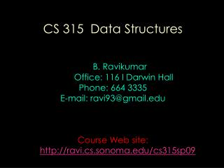 CS 315  Data Structures B. Ravikumar          Office: 116 I Darwin Hall Phone: 664 3335