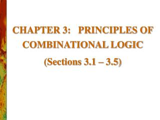 CHAPTER 3:   PRINCIPLES OF COMBINATIONAL LOGIC (Sections 3.1 – 3.5)