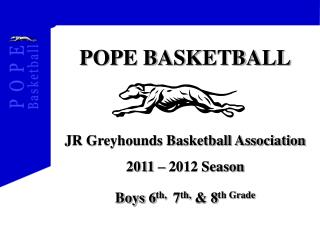 POPE BASKETBALL JR Greyhounds Basketball Association  2011 – 2012 Season