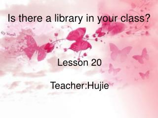 Lesson 20 Teacher:Hujie