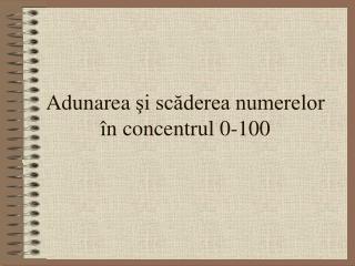 Adunarea şi scăderea numerelor în concentrul 0-100
