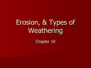 Erosion, & Types of Weathering