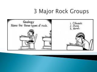 3 Major Rock Groups