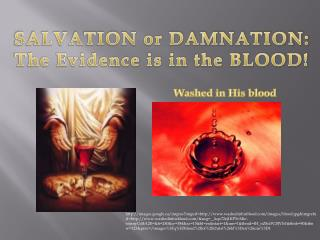 SALVATION or DAMNATION: The Evidence is in the BLOOD!