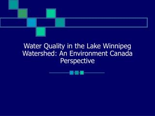 Water Quality in the Lake Winnipeg Watershed: An Environment Canada Perspective