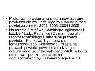 Do chwili obecnej Wojewoda Łódzki: - wydał rozporządzenie Nr 3 /2005 z dnia