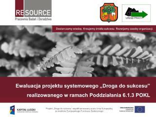"""Ewaluacja projektu systemowego """"Droga do sukcesu"""" realizowanego w ramach Poddziałania 6.1.3 POKL"""