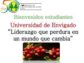 """Bienvenidos estudiantes Universidad de Envigado """"Liderazgo que perdura en un mundo que cambia"""""""