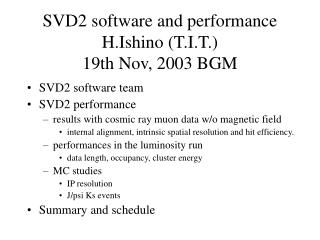 SVD2 software and performance H.Ishino (T.I.T.) 19th Nov, 2003 BGM