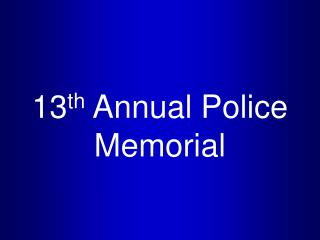 13 th Annual Police Memorial